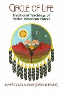 Circle of Life: Traditional Teachings of Native American Elders by James D. Audlin - Paperback - 2005-10 - from Ergodebooks (SKU: SONG1574160826)