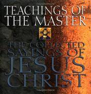 Teachings of the Master : The Collected Sayings of Jesus Christ