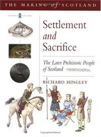 Settlement and Sacrifice: The Later Prehistoric People of Scotland (Historic Scotland)