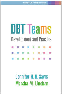 DBT Teams: Development and Practice (Guilford DBT Practice Series)