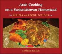 Arab Cooking on a Saskatchewan Homesteads: Recipes And Recollections