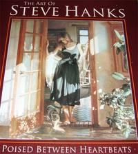 The Art of Steve Hanks: Poised Between Heartbeats
