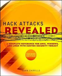 Hack Attacks Revealed: A Complete Reference for UNIX, Windows, and Linux with Custom Security...