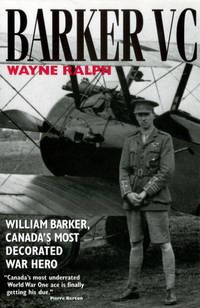 BARKER VC - William Barker, Canada's Most Decorated War Hero