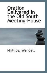 Oration Delivered In the Old South Meeting-House