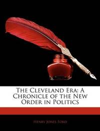 image of The Cleveland Era: A Chronicle of the New Order in Politics