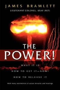The Power! What It Is How To Get It - Now! How To Release It