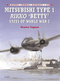 Mitsubishi Type 1 Rikko 'Betty' Units of World War 2 (Osprey Combat Aircraft 22)
