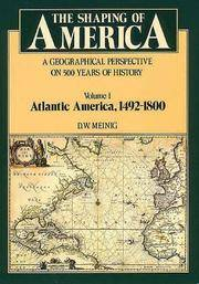 The Shaping of America ~ A Geographical Perspective on 500 Years of History, Vol. 1: Atlantic America, 1492-1800