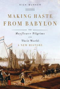 MAKING HASTE FROM BABYLON The Mayflower Pilgrims and Their World: a New  History