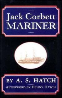 Jack Corbett: Mariner by  A. S Hatch - First Edition  - 2003 - from Walther's Books (SKU: 001422)