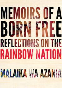 Memoirs of a Born-Free: Reflections on the New South Africa by a Member of the Post-apartheid...