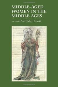 Middle-Aged Women in the Middle Ages (Gender in the Middle Ages)
