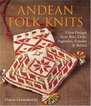 Andean Folk Knits : Great Designs from Peru, Chile, Argentina, Ecuador &  Bolivia