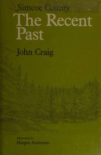 SIMCOE COUNTY - THE RECENT PAST by  John Craig  - First Edition  - 1977  - from Gene W. Baade  Books on the West (SKU: SHEL624)