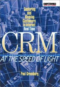 CRM at the Speed of Light: Capturing and Keeping Customers in Internet Real Time Paul