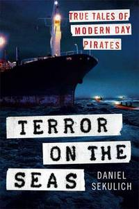 TERROR ON THE SEAS; TRUE TALES OF MODERN-DAY PIRATES