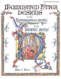 Illuminated Letter Designs in the Historiated Style of the Middle Ages