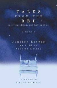 image of Tales from the Bed: On Living, Dying, and Having It All