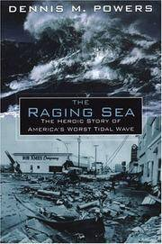 The Raging Sea. The Powerful Account of the Worst Tsunami in US History