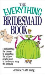 Everything Bridesmaid : From Planning the Shower to Supporting the Bride, All You Need to Survive and Enjoy the Wedding