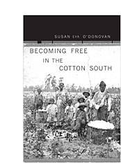 Becoming Free in the Cotton South by  Susan Eva O'Donovan - Hardcover - 2007 - from Judd Books (SKU: c06259)