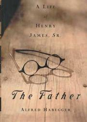 The Father: A Life of Henry James, Sr