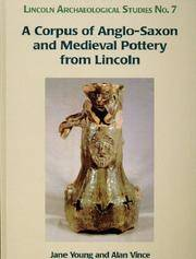 A Corpus of Anglo-Saxon and Medieval Pottery from Lincoln by Jane Young; Alan Vince; Victoria Nailor - 1st Edition - from Salsus Books (SKU: 057404)