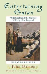Entertaining Satan:  Witchcraft and the Culture of Early New England by Demos, John Putnam - 2004