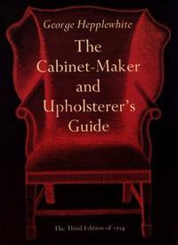 The Cabinet-maker and Upholsterer's Guide. The Third Edition of 1794.