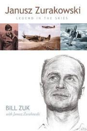 Janusz Zurakowski: Legend in the Skies by Bill Zuk - Hardcover - 2004-04 - from Ergodebooks (SKU: SONG1551250837)