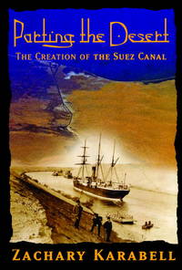 PARTING THE DESERT. The Creation of the Suez Canal