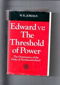 Edward VI: the Threshold of Power: the Dominance of the Duke of  Northumberland
