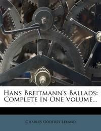 Hans Breitmann's Ballads: Complete in One Volume... by Charles Godfrey Leland - 20120128