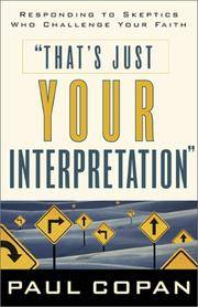 image of That's Just Your Interpretation: Responding to Skeptics Who Challenge Your Faith
