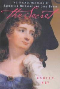 The Secret : The Strange Marriage of Annabella Milbanke and Lord Byron