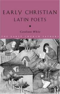 Early Christian Latin Poets (The Early Church Fathers)
