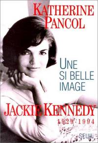 Une si belle image: Jackie Kennedy, 1929-1994 (French Edition)