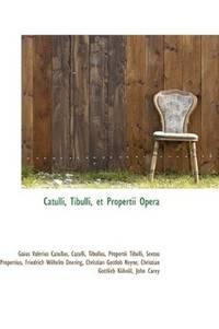 Catulli, Tibulli Et Propertii Opera