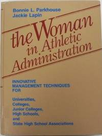 Woman in Athletic Administration : Innovative Management Techniques for Universities, Colleges,...