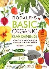 Rodale's Basic Organic Gardening : A Beginner's Guide to Starting a  Healthy Garden
