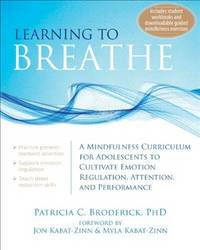 Learning to Breathe A Mindfulness Curriculum for Adolescents to Cultivate Emotion Regulation,...