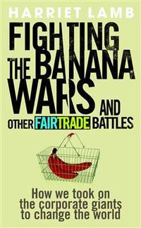 Fighting the Banana Wars and Other Fairtrade Battles by  Harriet Lamb - Paperback - 2008 - from Bookbarn International and Biblio.com