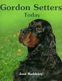 Gordon Setters Today by  Jose Baddeley - 1st Edition 1st Printing. - 1994 - from Small World Books, LLC and Biblio.com