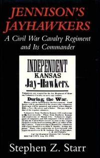 Jennison's Jayhawkers: A Civil War Cavalry Regiment and Its Commander