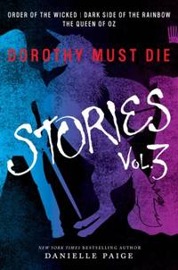 Dorothy Must Die Stories Volume 3: Order of the Wicked, Dark Side of the Rainbow, The Queen of Oz...