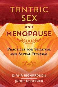 TANTRIC SEX AND MENOPAUSE: Practices For Spiritual & Sexual Renewal