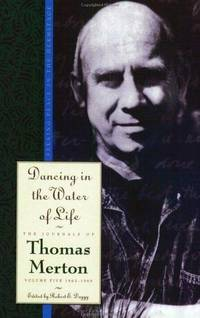 Dancing in the Water of Life: Seeking Peace in the Hermitage - The Journals of Thomas Merton Volume Five,  1963-1965