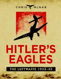 Hitler's Eagles: The Luftwaffe 1933-45 (General Military)