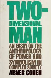 image of Two-dimensional man;: An essay on the anthropology of power and symbolism in complex society Cohen, Abner